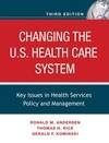 Changing the U.S. Health Care System: Key Issues in Health Services Policy and Management, 3rd Edition