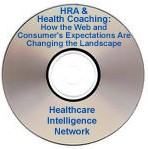 Health Risk Assessments and Health Coaching: How the Web and Consumer's Expectations Are Changing the Landscape, an audio conference on CD-ROM
