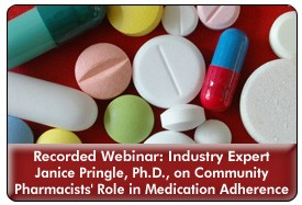 Improving Medication Adherence Benchmarks Through Community Pharmacist Interventions, a 45-minute recorded webinar from May 25, 2011