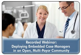 Improving Population Health With Embedded Case Managers in an Open, Multi-Payor Community, an October 9, 2013 webinar, now available for replay
