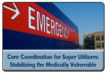 Intensive Care Coordination for Healthcare Super Utilizers: Community Collaborations Stabilize Medically Vulnerable Homeless Patients, a 45 minute-webinar, now available for replay