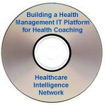 Building a Health Management IT Platform for Health Coaching, a June 13, 2007 audio conference on CD-ROM