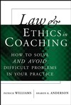 Law and Ethics in Coaching: How to Solve—and Avoid—Difficult Problems in Your Practice