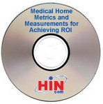 Medical Home Metrics and Measurements for Achieving ROI, a 90-minute webinar on April 1, 2009, Archive Version