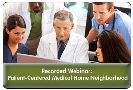 Medical Home Neighborhoods: Uplinking Specialists To Create Integrated Systems of Care, a 45-minute webinar on November 20, 2013 webinar, now available for replay