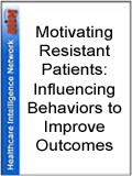 Motivating Resistant Patients: Influencing Behaviors to Improve Outcomes