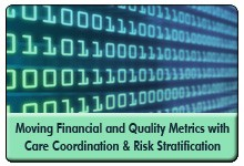 Moving the Metrics: Financial and Quality Returns from System-wide Care Coordination and Risk Stratification, a 45-minute webinar on October 8, 2014, now available for replay