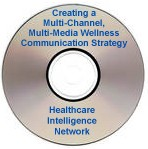 Creating a Multi-Channel, Multi-Media Wellness Communication Strategy That Motivates and Engages Employees, a webinar on CD-ROM