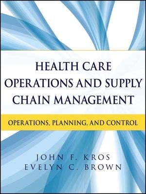 Health Care Operations and Supply Chain Management: Strategy, Operations, Planning, and Control