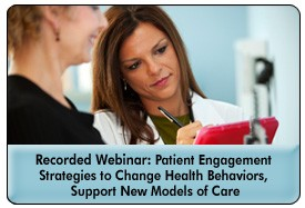 Patient Engagement in the Patient-Centered Medical Home: A Continuum Approach, a 45-minute webinar on August 22, 2012, now available for replay