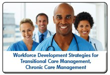 Positioning for Value-Based Reimbursement: Workforce Development for Transitional Care, Chronic Care Management, a 45-minute webinar on February 5, 2015, now available for replay