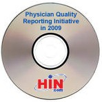 Physician Quality Reporting Initiative in 2009: How To Avoid Submission Errors and Improve Reimbursement, a 90-minute webinar on March 18, 2009 on CD-ROM