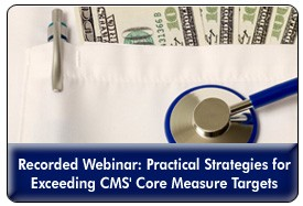 Healthcare Performance Improvement: Exceeding Core Measure Targets for Value-Based Reimbursement, a 45-minute webinar on July 20, 2011 now available for replay