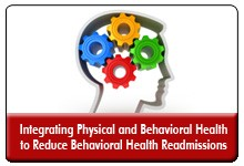 Reducing Behavioral Health Readmissions: Integrating Behavioral and Physical Health for a Broad-based Intervention