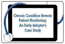 Remote Patient Monitoring for Chronic Condition Management, a 45-minute webinar on February 24, 2015, now available for replay