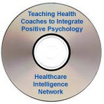 Teaching Health Coaches to Integrate Positive Psychology with Physical Health to Improve Disease Management Outcomes, a July 18, 2007 audio conference on CD-ROM