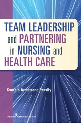 Team Leadership and Partnering in Nursing and Health Care