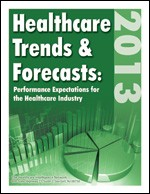 Healthcare Trends & Forecasts in 2013: Performance Expectations for the Healthcare Industry