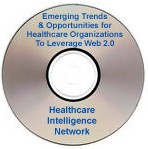 Emerging Trends & Opportunities for Healthcare Organizations to Leverage Web 2.0, a February 13, 2008 webinar on CD-ROM