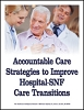Accountable Care Strategies to Improve Hospital-SNF Care Transitions