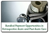 Bundled Payments: Opportunities in Effective Retrospective Acute and Post Acute Care Bundles, a 45-minute webinar on May 21, 2014, now available for replay