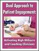 Dual Approach to Patient Engagement: Activating High Utilizers and Coaching Clinicians
