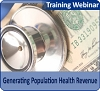 Generating Population Health Revenue: ACO Best Practices for Medicare Shared Savings and MIPS Success, a 45-minute webinar on January 17, 2018, now available for re-broadcast