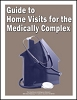 Guide to Home Visits for the Medically Complex