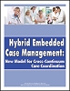 Hybrid Embedded Case Management: New Model for Cross-Continuum Care Coordination