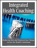 Integrated Health Coaching: Reducing Risk and Empowering Change across the Health Continuum