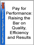 Pay for Performance: Raising the Bar on Quality, Efficiency and Results