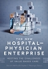 The New Hospital-Physician Enterprise: Meeting the Challenges of Value-Based Care