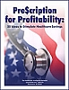 Prescription for Profitability: 50 Ideas to Stimulate Healthcare Savings