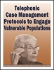 Telephonic Case Management Protocols to Engage Vulnerable Populations