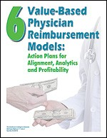 6 Value-Based Physician Reimbursement Models: Action Plans for Alignment, Analytics and Profitability