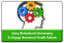 Behavioral Health Patient Engagement: Using Motivational Interviewing Techniques and Strategies To Improve Outcomes, a 45-minute webinar on June 30, 2016, now available for replay