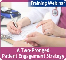 A Two-Pronged Patient Engagement Strategy: Closing Gaps in Care and Coaching Clinicians, a 45-minute webinar on August 17, 2017, now available for replay