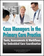 Case Managers in the Primary Care Practice: Tools, Assessments and Workflows for Embedded Care Coordination