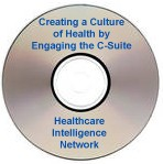Creating a Culture of Health by Engaging the C-Suite and Employees to Promote Better Health, a December 4, 2007 Webinar on CD-ROM