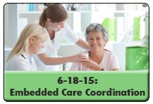 Embedded Care Coordination for At-Risk Populations: A Case Study from Yale New Haven Health System, a 45-minute webinar on June 18, 2015, at 1:30 p.m. Eastern