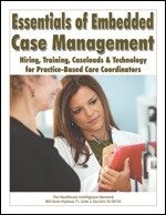 Essentials of Embedded Case Management: Hiring, Training, Caseloads and Technology for Practice-Based Care Coordinators