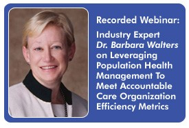 Leveraging Population Health Management To Meet Accountable Care Organization Efficiency Metrics, a 45-minute recorded webinar from June 1, 2011