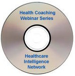 Health Coaching Webinar Series: Health and Wellness Coaching in 2009 and A Health Coach Hiring Game Plan That Yields Improved Outcomes webinars on CD-ROM