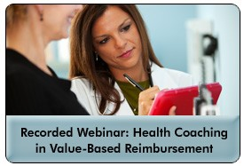 Health Coaching's Value in Accountable Care and Medical Homes, a June 19, 2013 webinar, now available for replay