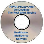 HIPAA Privacy After the Deadline:  The Real Work Begins, Live Audio Conference on CD-ROM