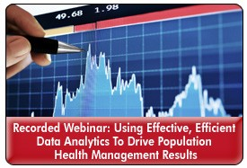 Improving Population Health Management Through Effective, Efficient Data Analytics, a 45-minute webinar on October 3, 2012, now available for replay