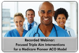 Medicare Pioneer ACO: Case Study on Atrius Health's Focus on the Triple Aim, a May 9, 2013 webinar, now available for download
