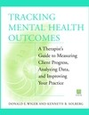 Tracking Mental Health Outcomes: A Therapist's Guide to Measuring Client Progress, Analyzing Data, and Improving Your Practice