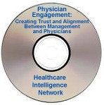 Physician Engagement: Creating Trust and Alignment Between Management and Physicians, a  December 10, 2008 webinar on CD-ROM