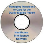 Managing Transitions to Care for the Dually Eligible Medicare and Medicaid Patient, an Audio Conference on CD-ROM